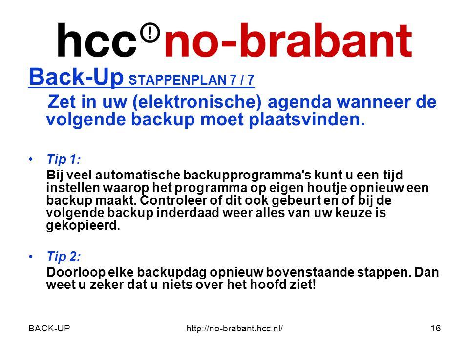 BACK-UPhttp://no-brabant.hcc.nl/16 Back-Up STAPPENPLAN 7 / 7 Zet in uw (elektronische) agenda wanneer de volgende backup moet plaatsvinden.