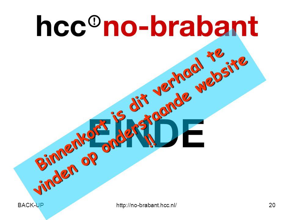 BACK-UPhttp://no-brabant.hcc.nl/20 EINDE Binnenkort is dit verhaal te vinden op onderstaande website !!