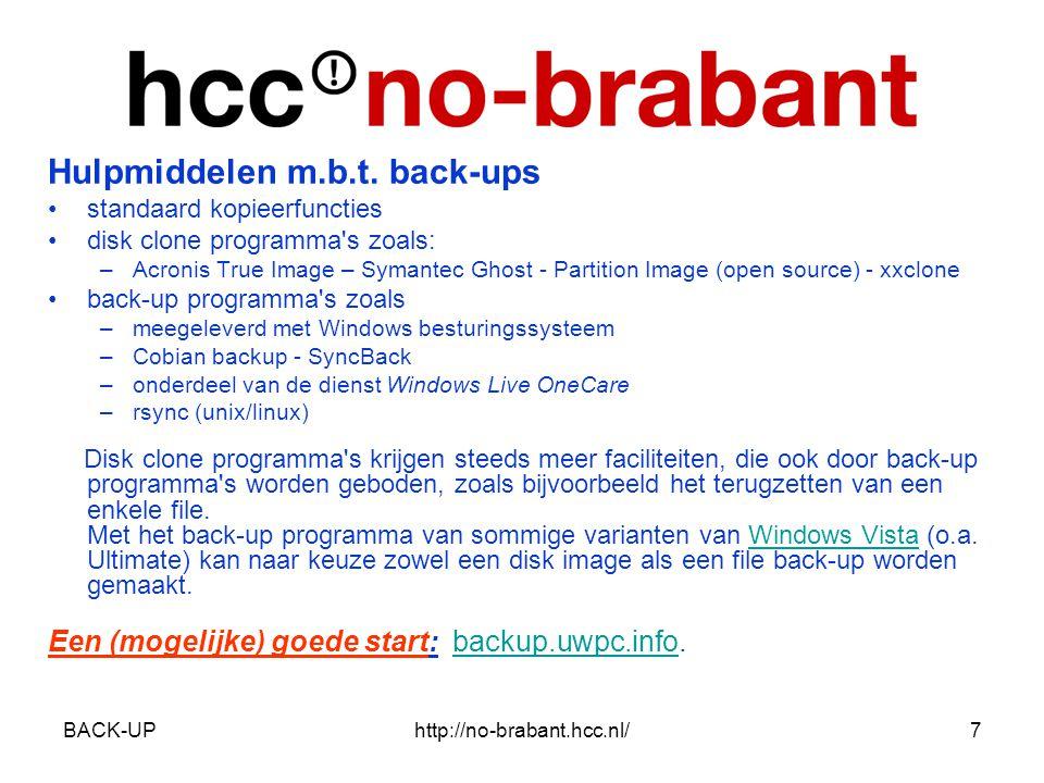 BACK-UPhttp://no-brabant.hcc.nl/8 Opslagmedia De back-up kan worden opgeslagen op: •harde schijf •CD-R(W) •DVD-R(W) •Floppy disk (alleen voor heel kleine omvang van handmatige kopiën) •tape (niet in thuissituatie te verwachten) •via internet (o.a.