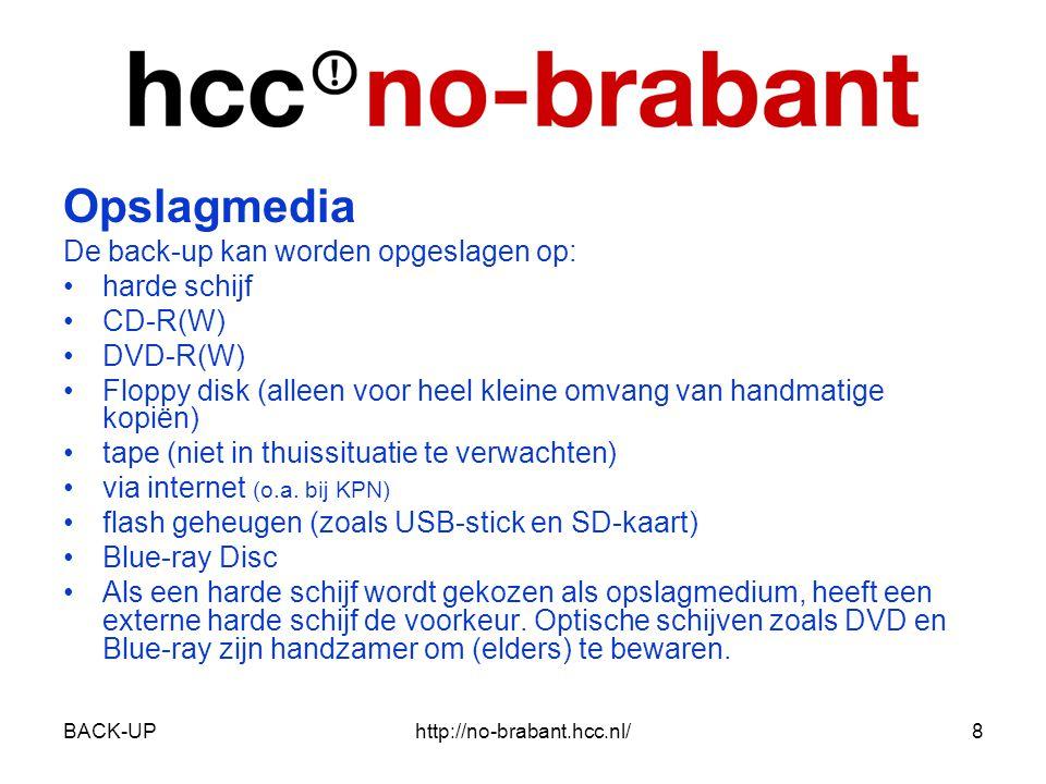 BACK-UPhttp://no-brabant.hcc.nl/19 •Ingebouwde backupfunctie in XP en Vista In Windows XP en in Windows Vista Business, -Ultimate en -Enterprise zit een mogelijkheid om een complete backup te maken van uw pc en deze zelfs te plannen.