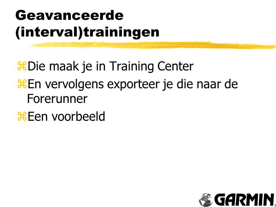 Geavanceerde (interval)trainingen zDie maak je in Training Center zEn vervolgens exporteer je die naar de Forerunner zEen voorbeeld