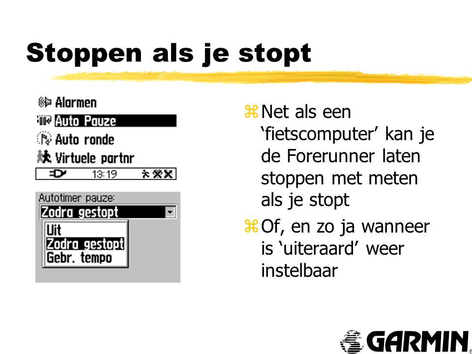 Stoppen als je stopt z Net als een 'fietscomputer' kan je de Forerunner laten stoppen met meten als je stopt z Of, en zo ja wanneer is 'uiteraard' weer instelbaar