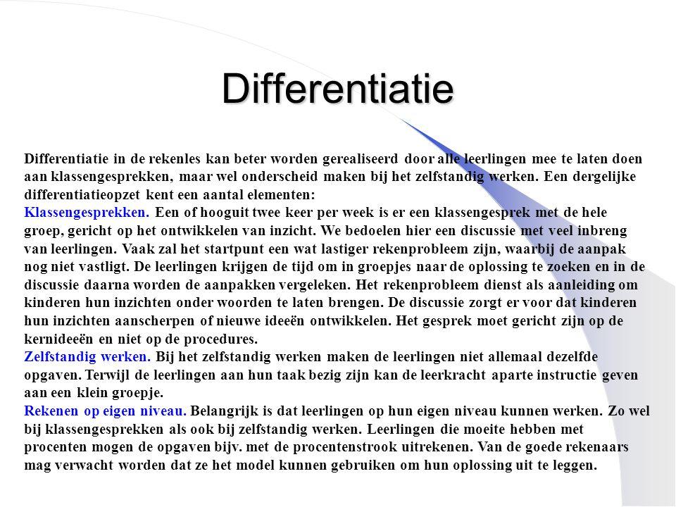 Differentiatie Differentiatie in de rekenles kan beter worden gerealiseerd door alle leerlingen mee te laten doen aan klassengesprekken, maar wel onderscheid maken bij het zelfstandig werken.