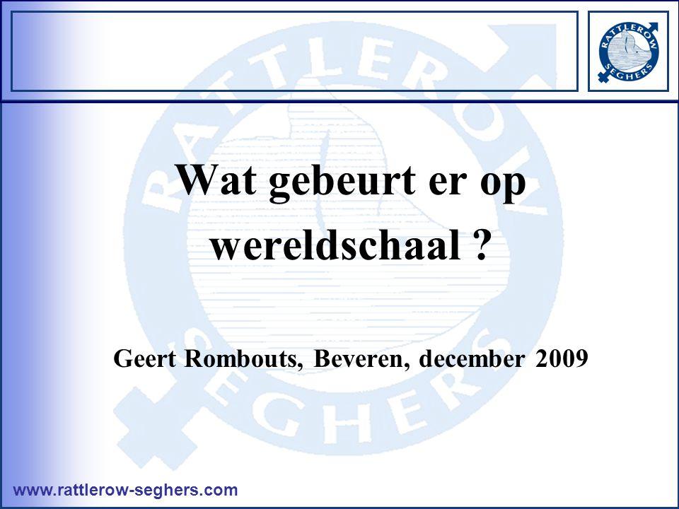 www.rattlerow-seghers.com Wat gebeurt er op wereldschaal ? Geert Rombouts, Beveren, december 2009