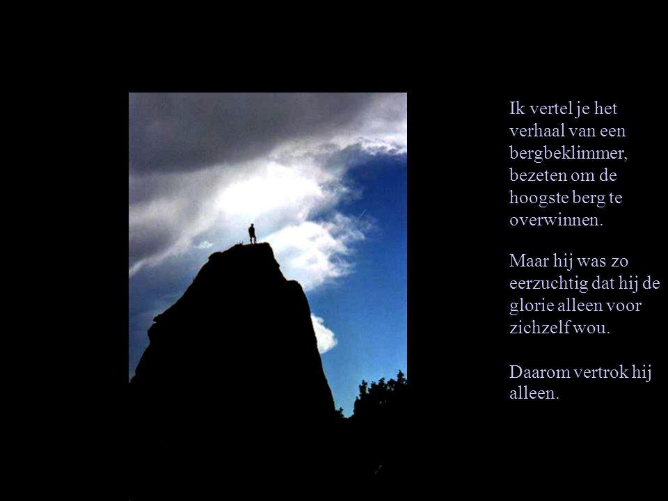 Ik vertel je het verhaal van een bergbeklimmer, bezeten om de hoogste berg te overwinnen.