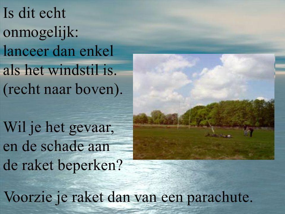 Is dit echt onmogelijk: lanceer dan enkel als het windstil is.