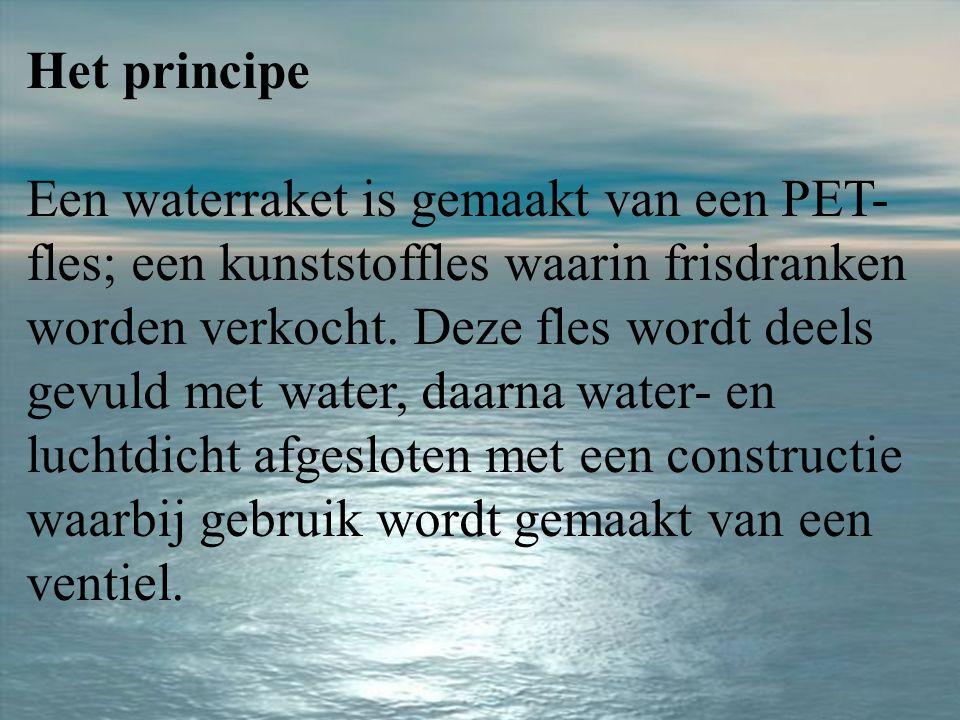 Het principe Een waterraket is gemaakt van een PET- fles; een kunststoffles waarin frisdranken worden verkocht.