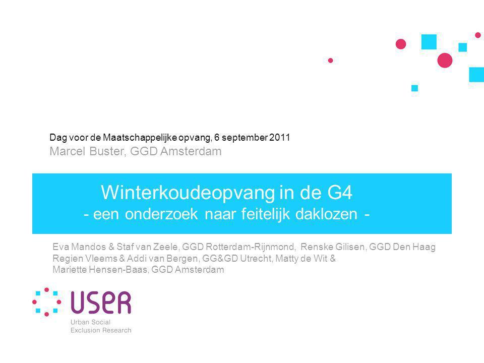 Winterkoudeopvang in de G4 - een onderzoek naar feitelijk daklozen - Dag voor de Maatschappelijke opvang, 6 september 2011 Marcel Buster, GGD Amsterda