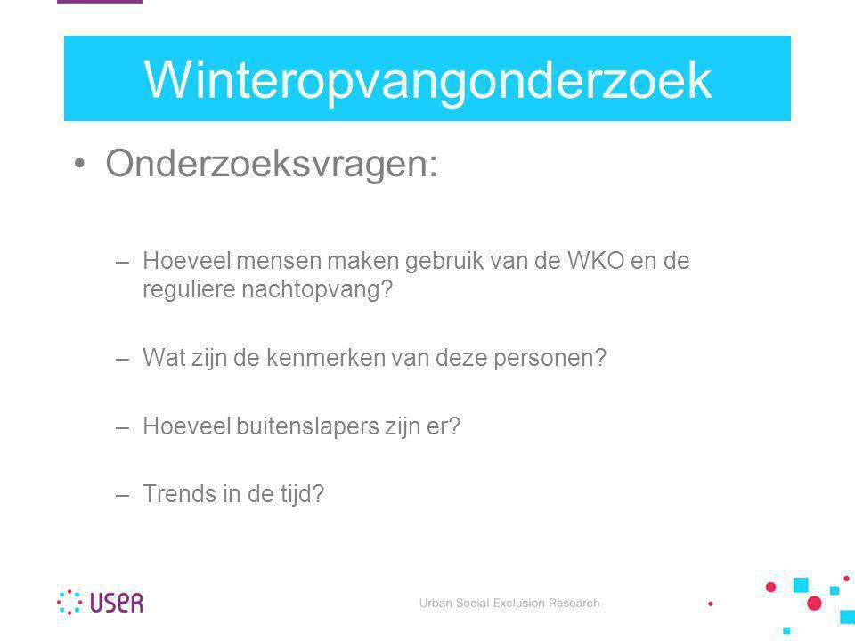 Winteropvangonderzoek •Onderzoeksvragen: –Hoeveel mensen maken gebruik van de WKO en de reguliere nachtopvang? –Wat zijn de kenmerken van deze persone