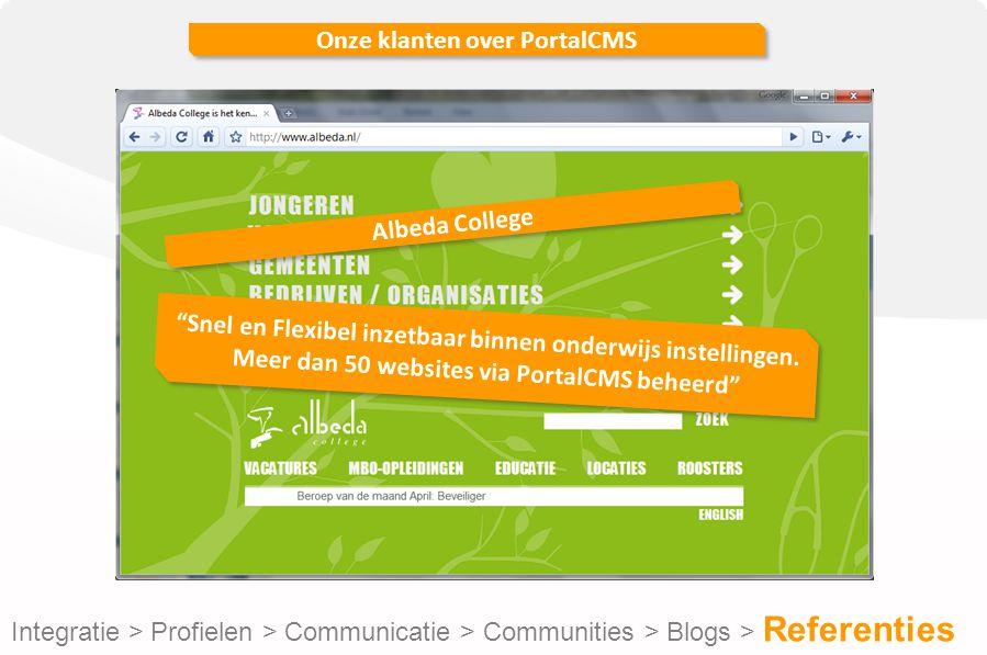 Onze klanten over PortalCMS Integratie > Profielen > Communicatie > Communities > Blogs > Referenties Albeda College Snel en Flexibel inzetbaar binnen onderwijs instellingen.