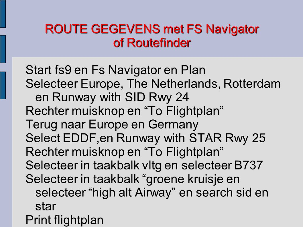 ROUTE GEGEVENS met FS Navigator of Routefinder Start fs9 en Fs Navigator en Plan Selecteer Europe, The Netherlands, Rotterdam en Runway with SID Rwy 2
