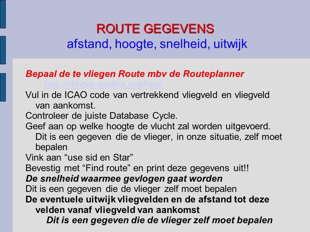 ROUTE GEGEVENS ROUTE GEGEVENS afstand, hoogte, snelheid, uitwijk Bepaal de te vliegen Route mbv de Routeplanner http://rfinder.asalink.net/free/ http://rfinder.asalink.net/free/ Vul in de ICAO code van vertrekkend vliegveld en vliegveld van aankomst.