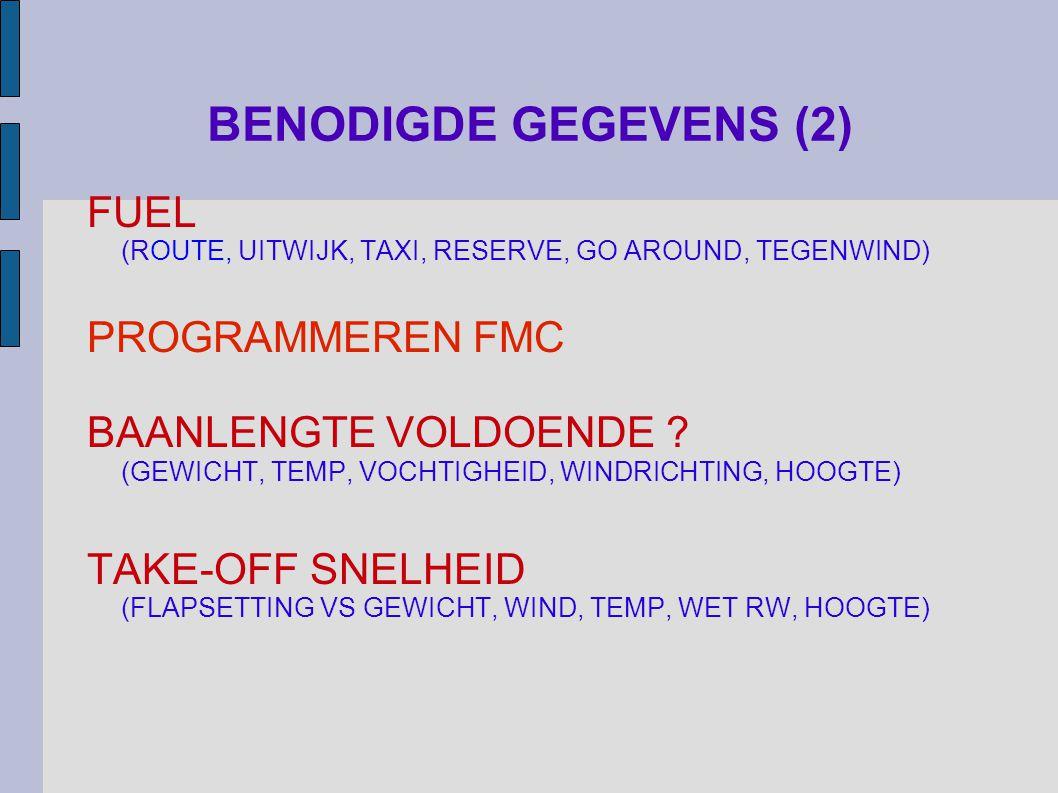 BENODIGDE GEGEVENS (2) FUEL (ROUTE, UITWIJK, TAXI, RESERVE, GO AROUND, TEGENWIND) PROGRAMMEREN FMC BAANLENGTE VOLDOENDE .