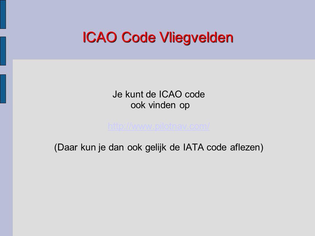 ICAO Code Vliegvelden Je kunt de ICAO code ook vinden op http://www.pilotnav.com/ (Daar kun je dan ook gelijk de IATA code aflezen)