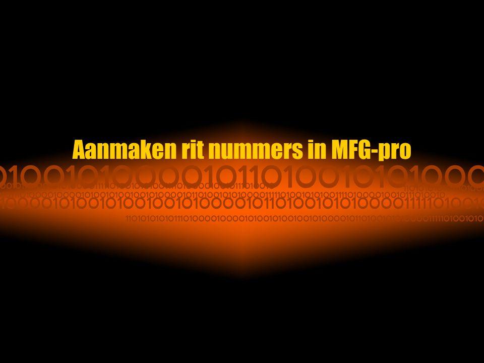 Aanmaken rit nummers in MFG-pro