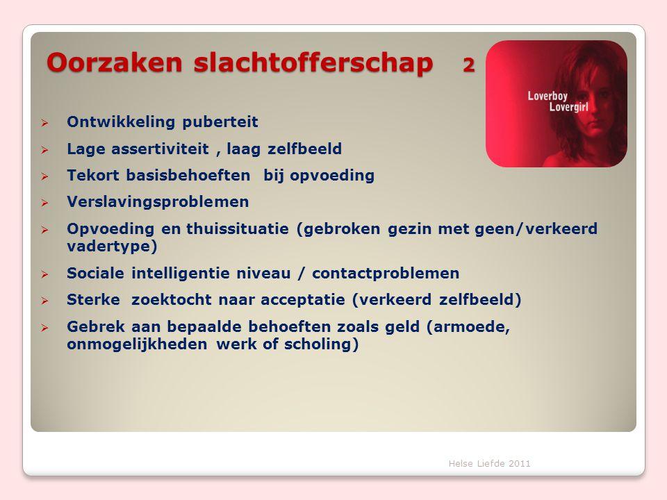 Oorzaken slachtofferschap 2  Ontwikkeling puberteit  Lage assertiviteit, laag zelfbeeld  Tekort basisbehoeften bij opvoeding  Verslavingsproblemen