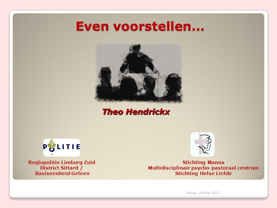 Even voorstellen… Theo Hendrickx Regiopolitie Limburg Zuid District Sittard / Basiseenheid Geleen Stichting Manna Multidisciplinair psycho-pastoraal c