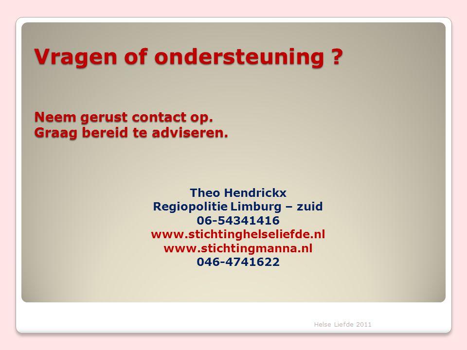 Vragen of ondersteuning ? Neem gerust contact op. Graag bereid te adviseren. Theo Hendrickx Regiopolitie Limburg – zuid 06-54341416 www.stichtinghelse