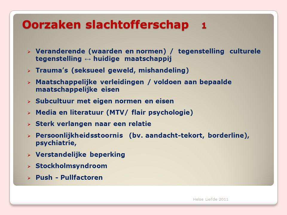 Oorzaken slachtofferschap 1 Helse Liefde 2011  Veranderende (waarden en normen) / tegenstelling culturele tegenstelling ↔ huidige maatschappij  Trau
