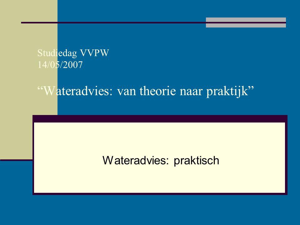 """Studiedag VVPW 14/05/2007 """"Wateradvies: van theorie naar praktijk"""" Wateradvies: praktisch"""