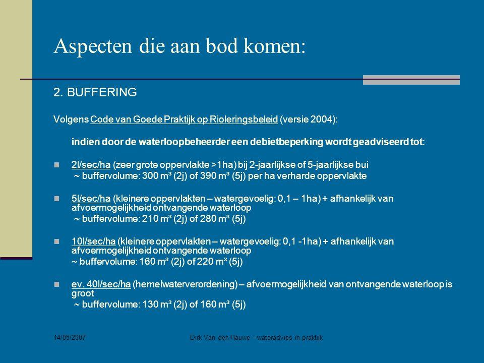 14/05/2007 Dirk Van den Hauwe - wateradvies in praktijk Aspecten die aan bod komen: 2. BUFFERING Volgens Code van Goede Praktijk op Rioleringsbeleid (