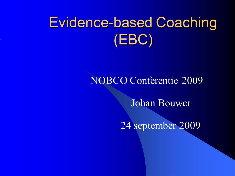 Evidence-based Coaching (EBC) NOBCO Conferentie 2009 Johan Bouwer 24 september 2009