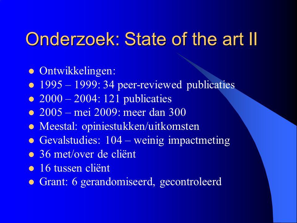 Onderzoek: State of the art II  Ontwikkelingen:  1995 – 1999: 34 peer-reviewed publicaties  2000 – 2004: 121 publicaties  2005 – mei 2009: meer da