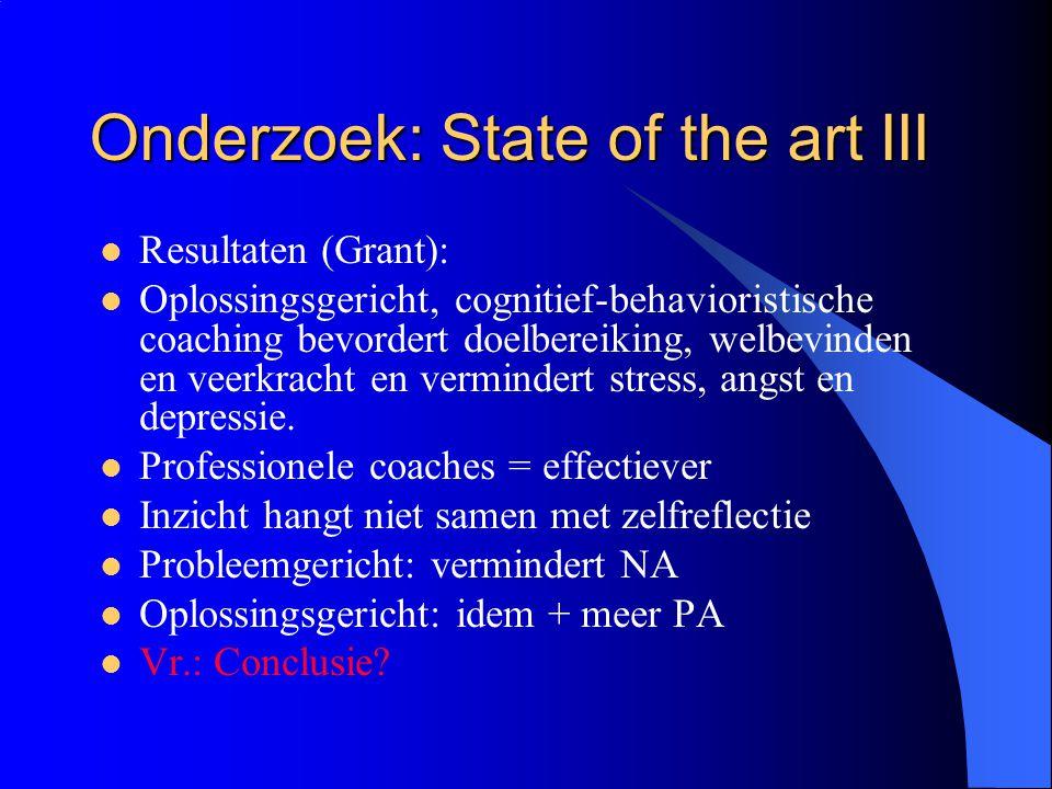 Onderzoek: State of the art III  Resultaten (Grant):  Oplossingsgericht, cognitief-behavioristische coaching bevordert doelbereiking, welbevinden en