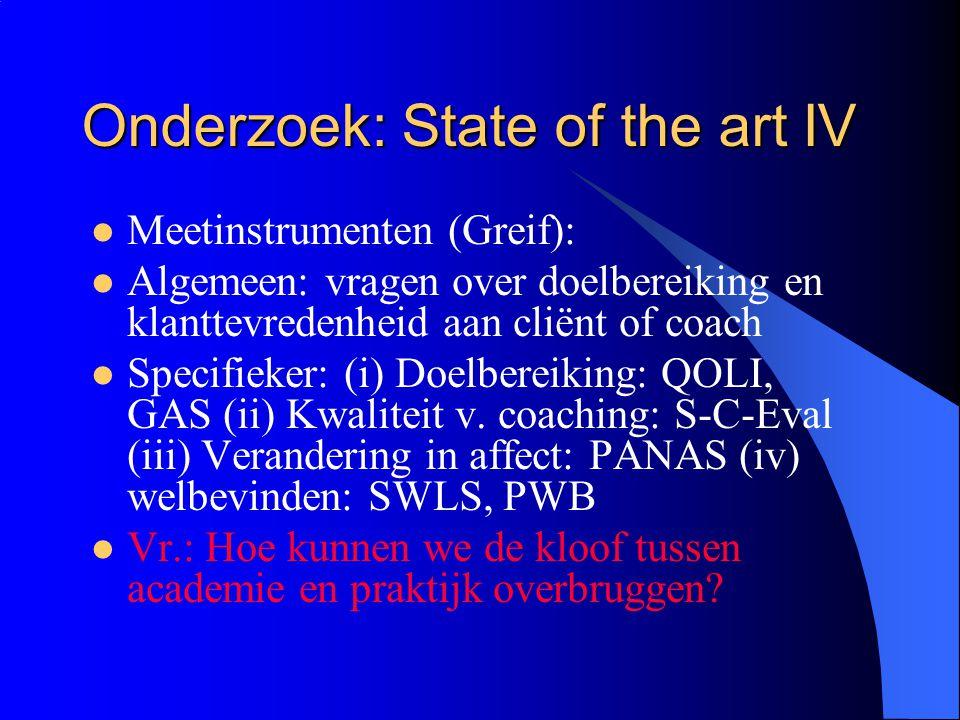 Onderzoek: State of the art IV  Meetinstrumenten (Greif):  Algemeen: vragen over doelbereiking en klanttevredenheid aan cliënt of coach  Specifieke