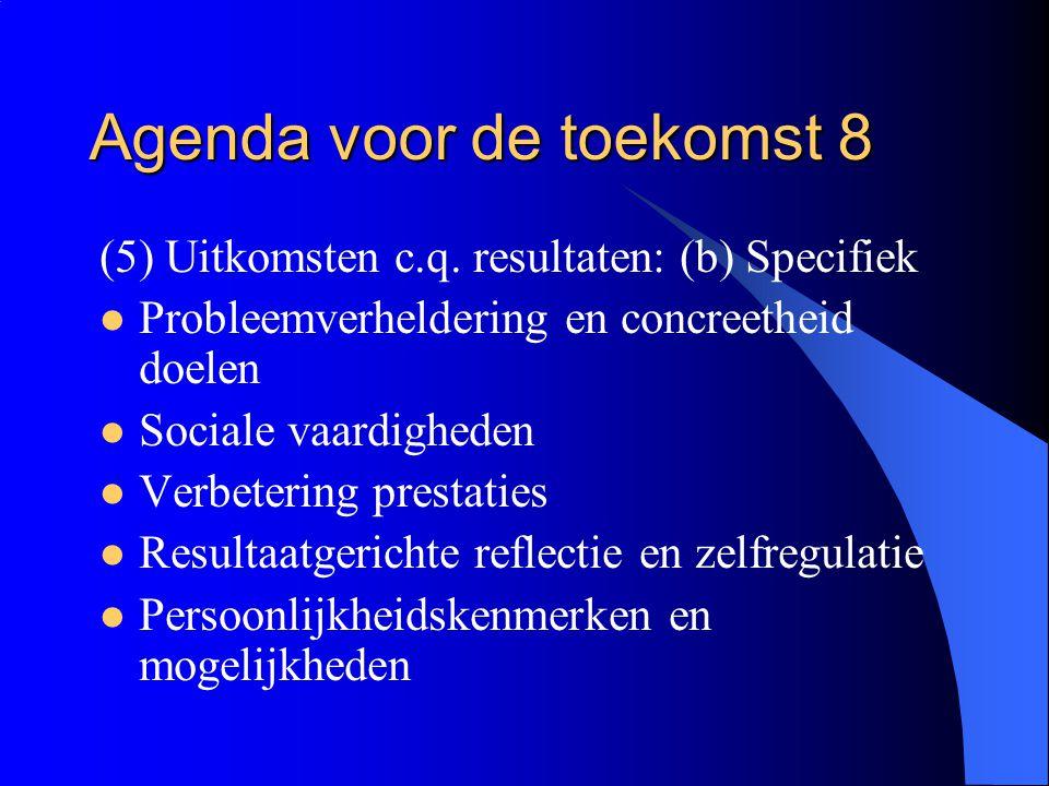Agenda voor de toekomst 8 (5) Uitkomsten c.q. resultaten: (b) Specifiek  Probleemverheldering en concreetheid doelen  Sociale vaardigheden  Verbete