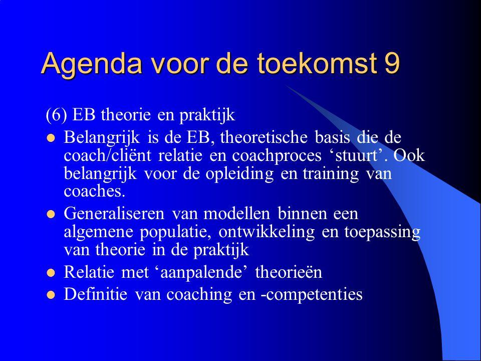 Agenda voor de toekomst 9 (6) EB theorie en praktijk  Belangrijk is de EB, theoretische basis die de coach/cliënt relatie en coachproces 'stuurt'. Oo