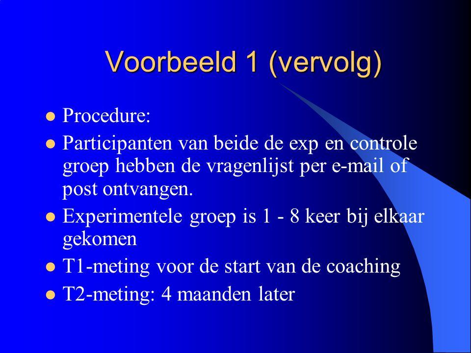 Voorbeeld 1 (vervolg)  Procedure:  Participanten van beide de exp en controle groep hebben de vragenlijst per e-mail of post ontvangen.  Experiment