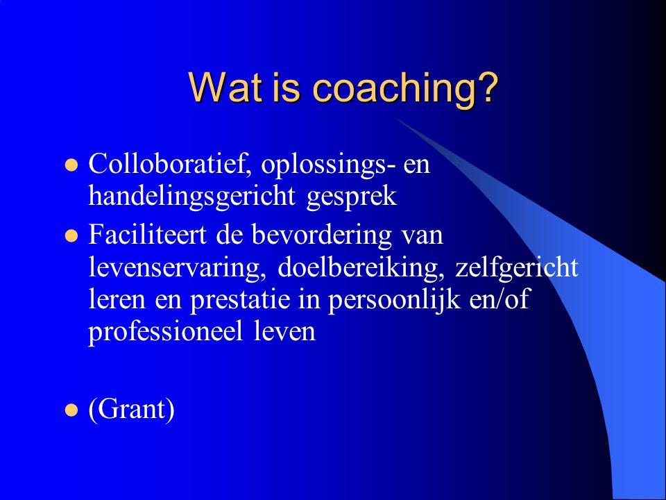 Wat is coaching?  Colloboratief, oplossings- en handelingsgericht gesprek  Faciliteert de bevordering van levenservaring, doelbereiking, zelfgericht
