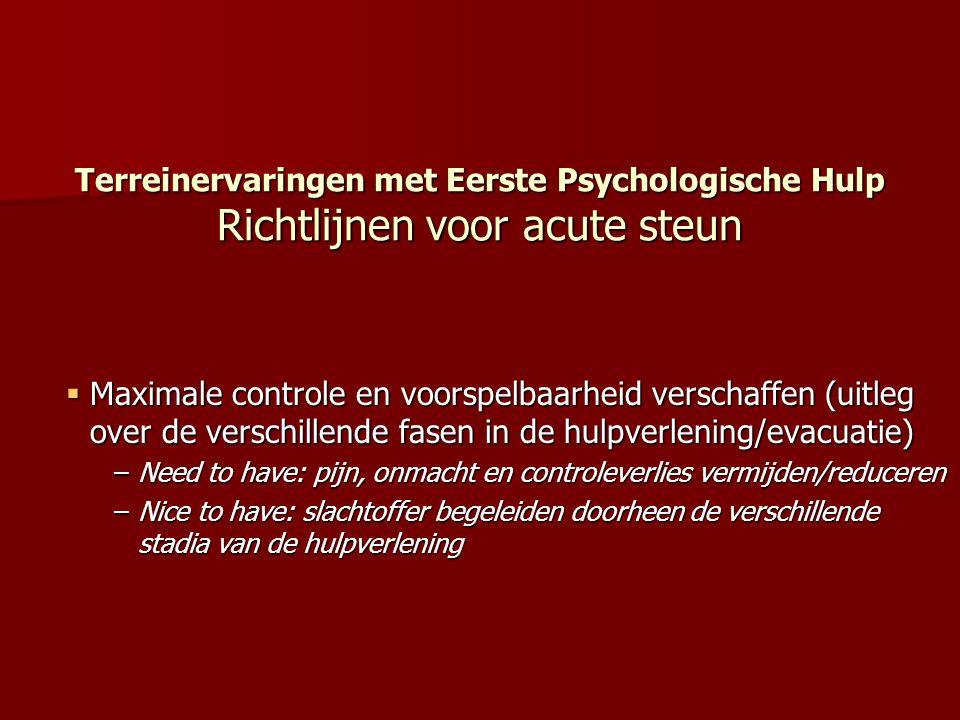 Terreinervaringen met Eerste Psychologische Hulp Richtlijnen voor acute steun  Maximale controle en voorspelbaarheid verschaffen (uitleg over de vers