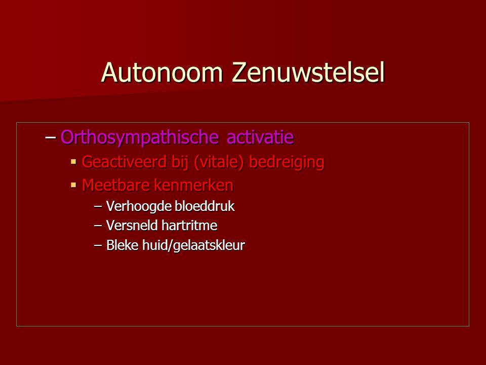 Autonoom Zenuwstelsel –Orthosympathische activatie  Geactiveerd bij (vitale) bedreiging  Meetbare kenmerken –Verhoogde bloeddruk –Versneld hartritme