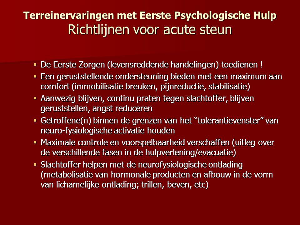 Terreinervaringen met Eerste Psychologische Hulp Richtlijnen voor acute steun  De Eerste Zorgen (levensreddende handelingen) toedienen !  Een gerust
