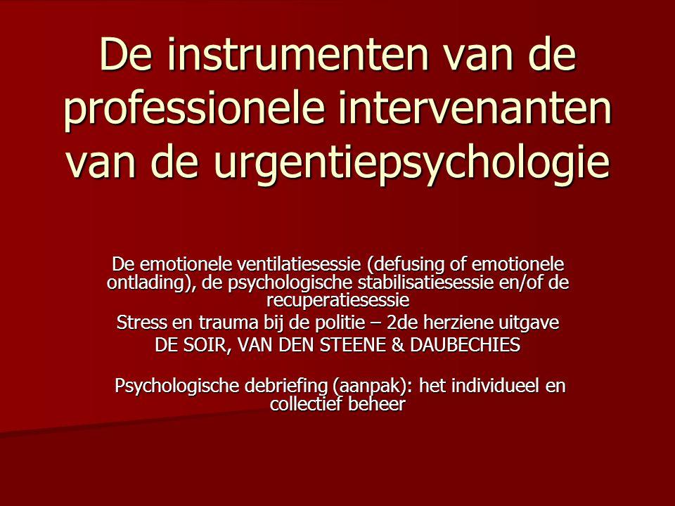 De instrumenten van de professionele intervenanten van de urgentiepsychologie De emotionele ventilatiesessie (defusing of emotionele ontlading), de ps