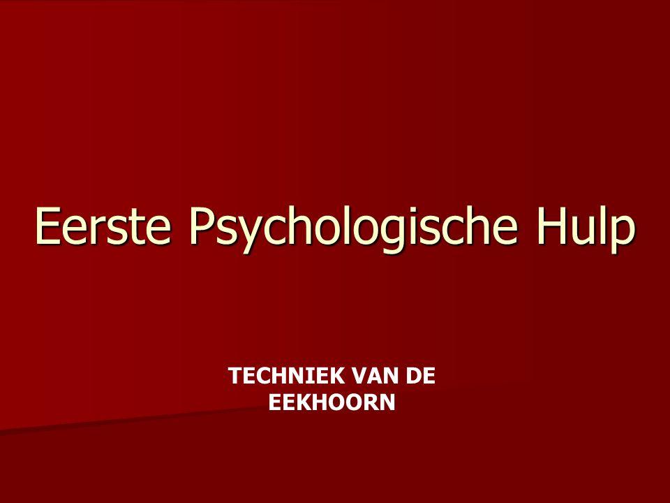Eerste Psychologische Hulp TECHNIEK VAN DE EEKHOORN
