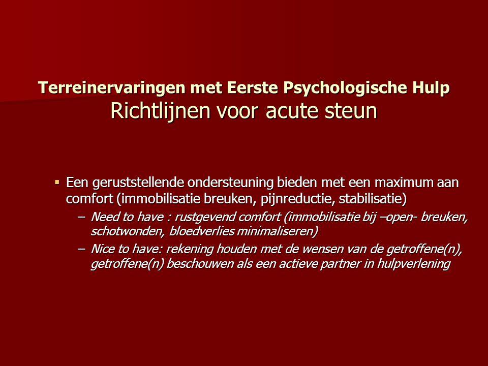 Terreinervaringen met Eerste Psychologische Hulp Richtlijnen voor acute steun  Een geruststellende ondersteuning bieden met een maximum aan comfort (