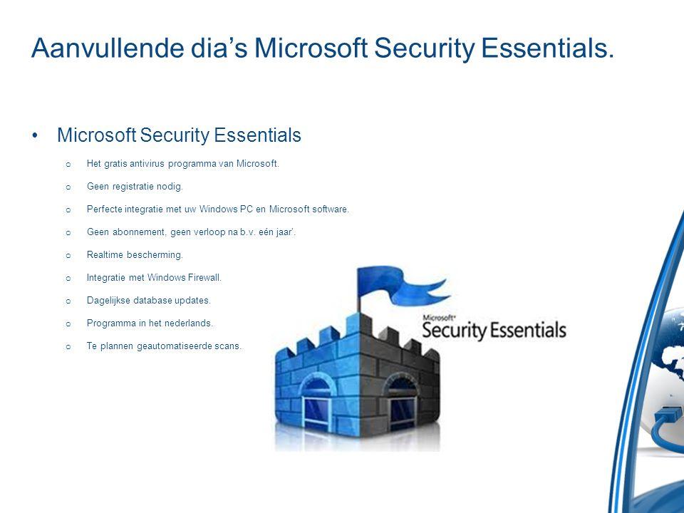 Aanvullende dia's Microsoft Security Essentials. •Microsoft Security Essentials o Het gratis antivirus programma van Microsoft. o Geen registratie nod