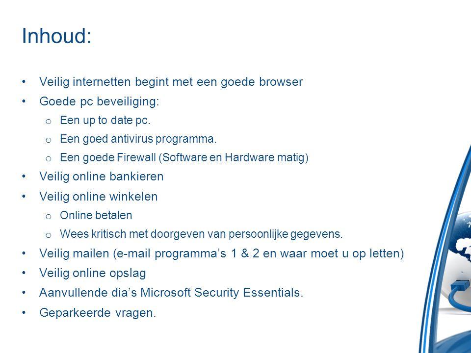 Inhoud: •Veilig internetten begint met een goede browser •Goede pc beveiliging: o Een up to date pc. o Een goed antivirus programma. o Een goede Firew