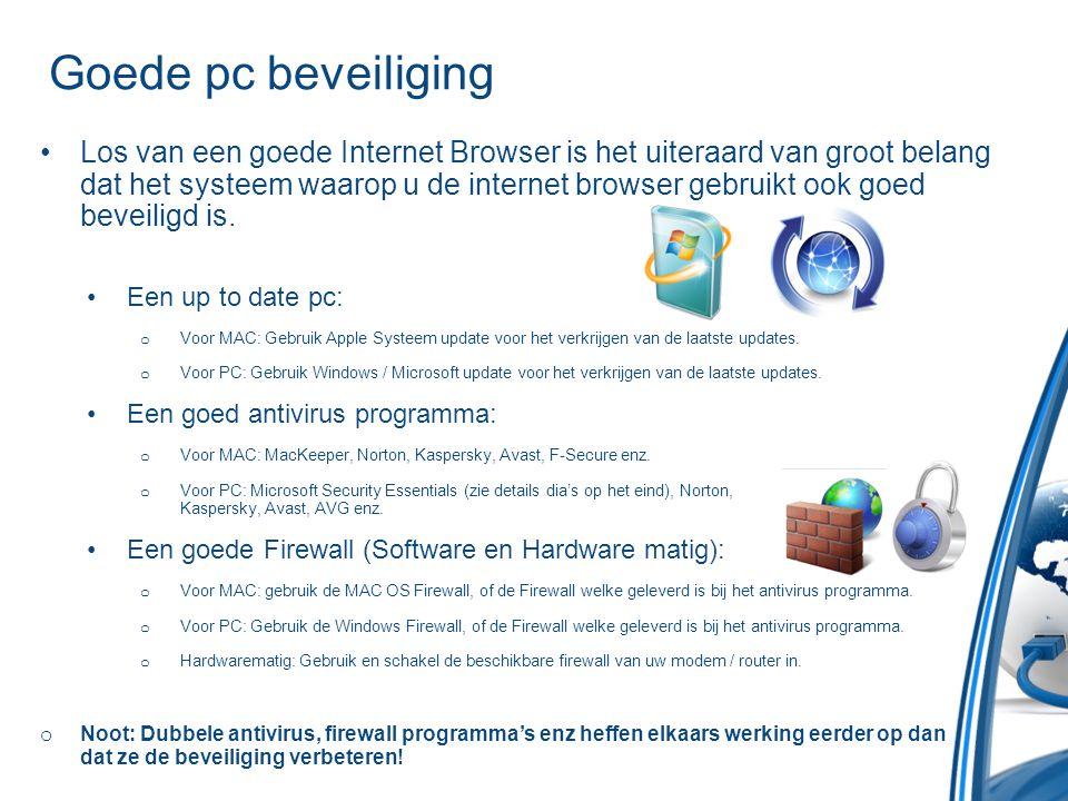 Goede pc beveiliging •Los van een goede Internet Browser is het uiteraard van groot belang dat het systeem waarop u de internet browser gebruikt ook g