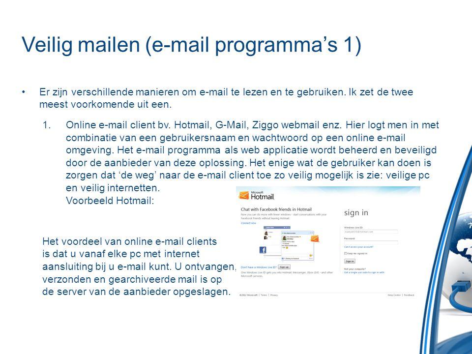 Veilig mailen (e-mail programma's 2) •Naast de online e-mail clients zijn er ook de lokaal geinstalleerde e-mail clients (programma's) waar men de e-mail mee ophaalt en gebruikt.
