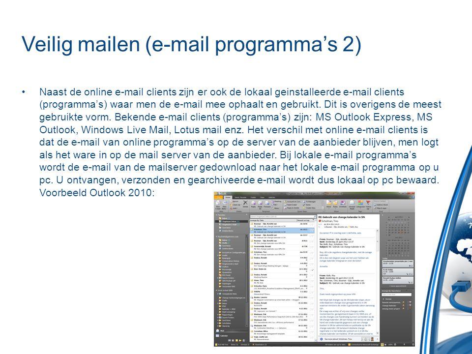 Veilig mailen (e-mail programma's 2) •Naast de online e-mail clients zijn er ook de lokaal geinstalleerde e-mail clients (programma's) waar men de e-m