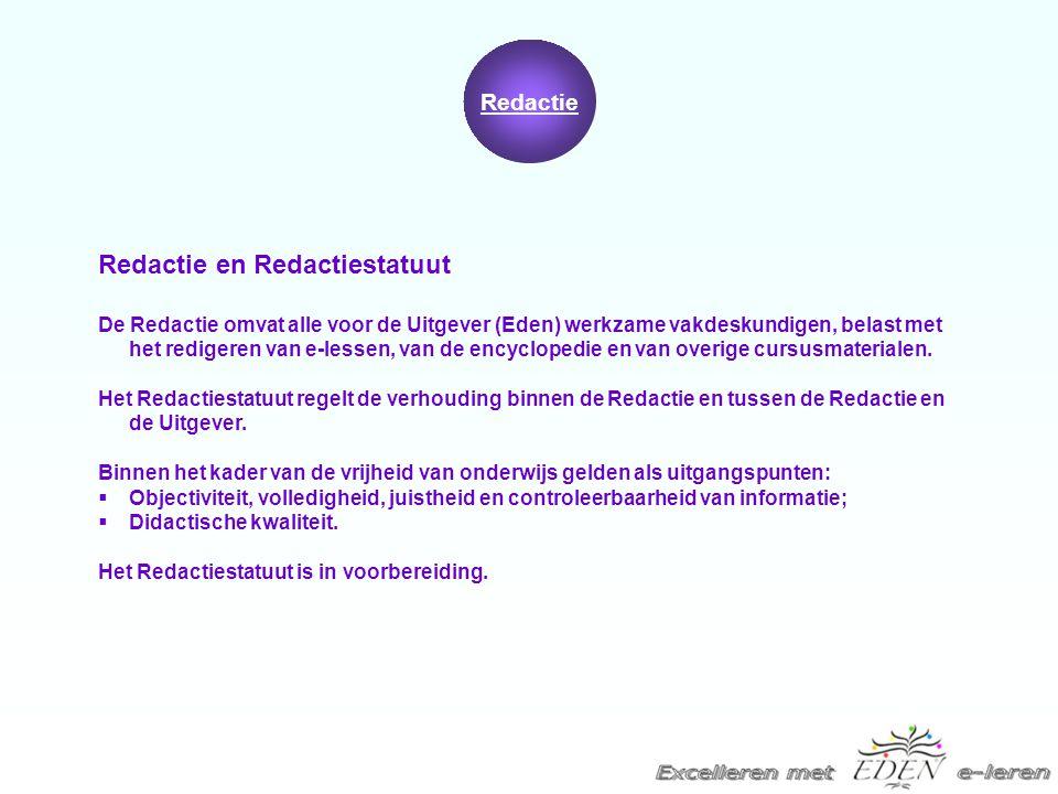 Redactie Redactie en Redactiestatuut De Redactie omvat alle voor de Uitgever (Eden) werkzame vakdeskundigen, belast met het redigeren van e-lessen, van de encyclopedie en van overige cursusmaterialen.