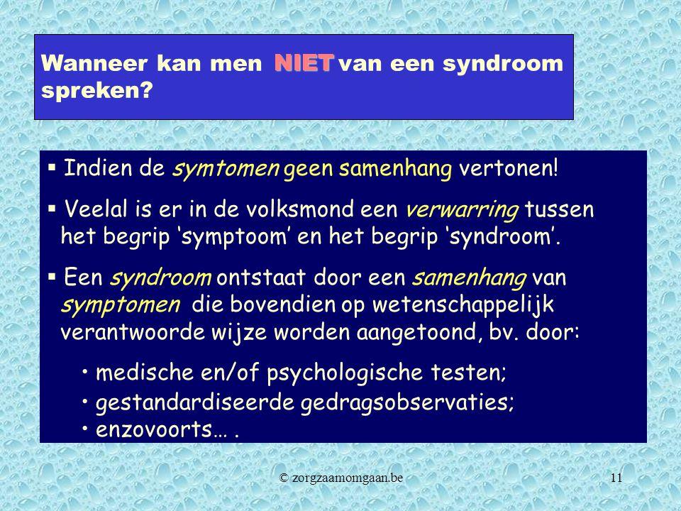 Wanneer kan men van een syndroom spreken? NIET  Indien de symtomen geen samenhang vertonen!  Veelal is er in de volksmond een verwarring tussen het