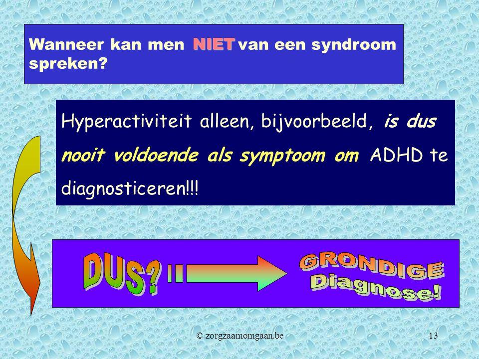 Wanneer kan men van een syndroom spreken? NIET Hyperactiviteit alleen, bijvoorbeeld, is dus nooit voldoende als symptoom om ADHD te diagnosticeren!!!