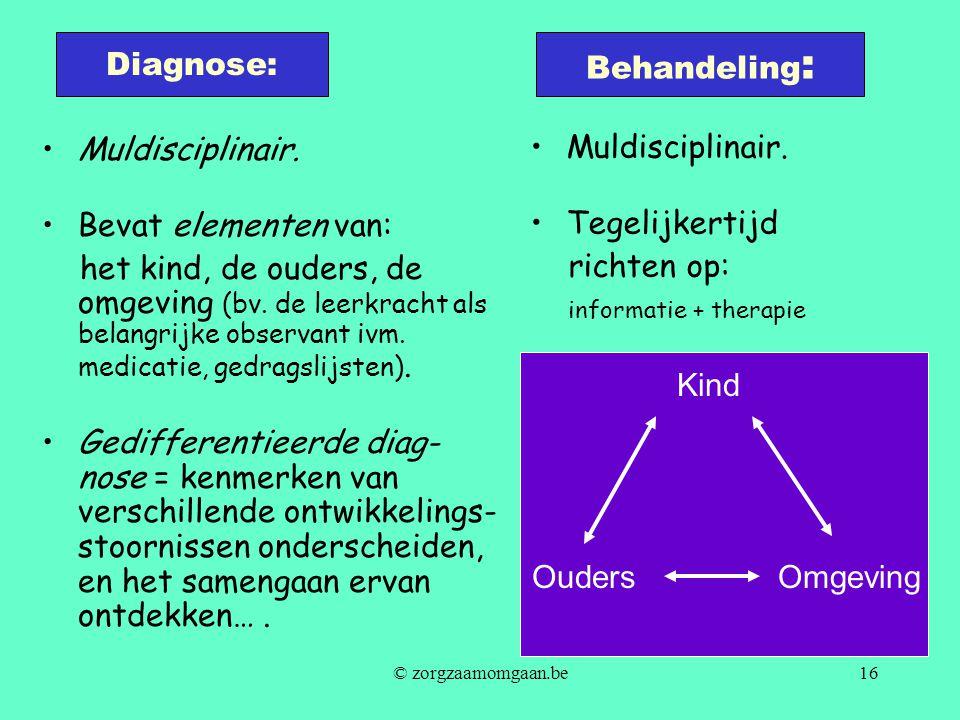 •M•Muldisciplinair. •T•Tegelijkertijd richten op: informatie + therapie Diagnose: Kind OudersOmgeving Behandeling : •M•Muldisciplinair. •B•Bevat eleme