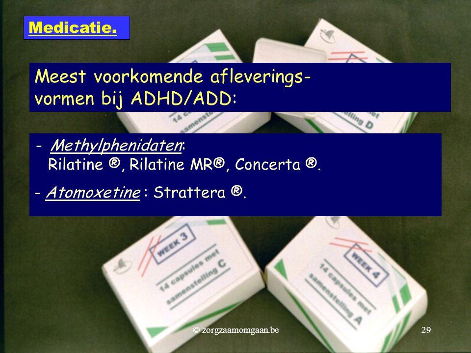 - Methylphenidaten: Rilatine ®, Rilatine MR®, Concerta ®. - Atomoxetine : Strattera ®. Medicatie. Meest voorkomende afleverings- vormen bij ADHD/ADD: