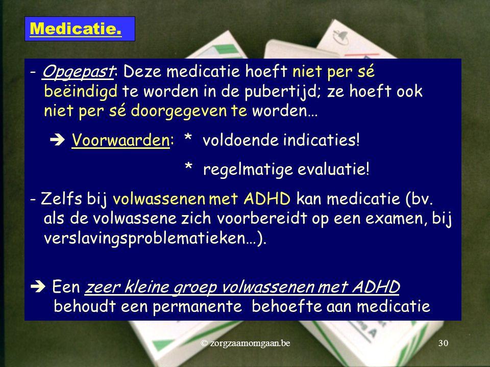 - Opgepast: Deze medicatie hoeft niet per sé beëindigd te worden in de pubertijd; ze hoeft ook niet per sé doorgegeven te worden…  Voorwaarden: * vol